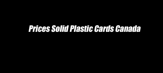 Prices Solid Plastic Cards Canada